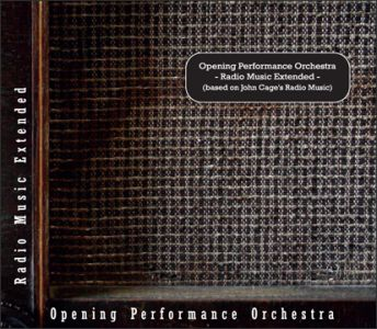 Opening Performance Orchestra - Radio Music Extended (based on John Cage\'s Radio Music) (CD)