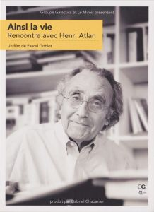 Pascal Goblot - Life as it goes - A conversation with Henri Atlan