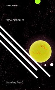 E-flux journal - Wonderflux – A Decade of e-flux Journal