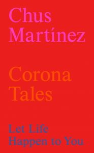 Chus Martínez - Corona Tales - Let Life Happen to You