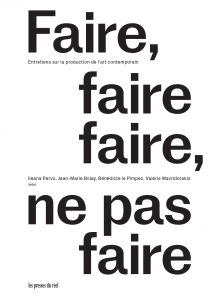 Faire, faire faire, ne pas faire - Entretiens sur la production de l'art contemporain