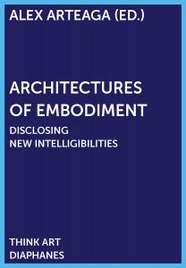 Architectures of Embodiment - Disclosing New Intelligibilities