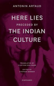 Antonin Artaud - Here Lies preceded by The Indian Culture