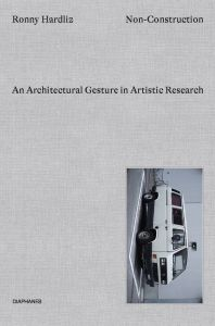 Ronny Hardliz - Non-Construction - Architectural Gestures in Artistic Research