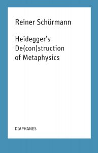 Reiner Schürmann - Heidegger\'s De(con)struction of Metaphysics