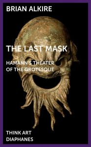 Brian Alkire - The Last Mask - Hamann\'s Theater of the Grotesque