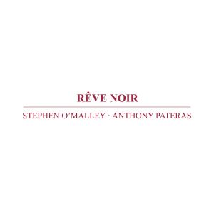 Anthony Pateras - Rêve Noir (CD)