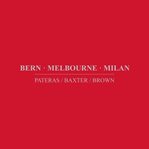 Pateras/Baxter/Brown - Bern · Melbourne · Milan (2 CD)