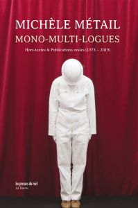 Michèle Métail - Mono-multi-logues - Hors-textes & Publications orales (1973-2019) – Limited edition