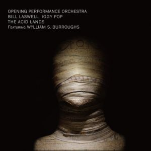 Opening Performance Orchestra, Bill Laswell, Iggy Pop, William S. Burroughs - The Acid Lands (CD)