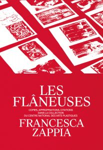 Francesca Zappia - Les Flâneuses - Copies, appropriations, citations dans la collection du Centre national des arts plastiques