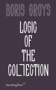 Boris Groys - Logic of the Collection
