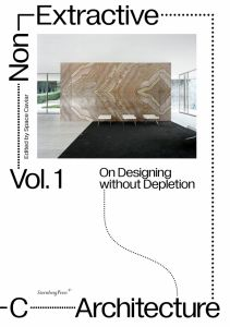 Non-Extractive Architecture Vol. 1 - On Designing without Depletion
