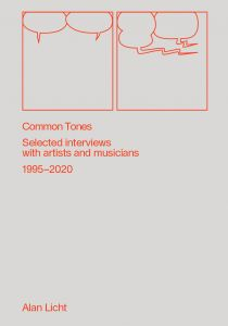 Alan Licht - Common Tones - Selected interviews with artists and musicians 2000-2020