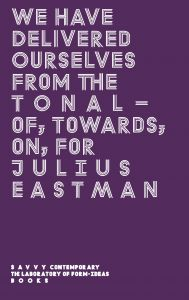 Julius Eastman - We Have Delivered Ourselves From the Tonal - Of, Towards, On, For Julius Eastman