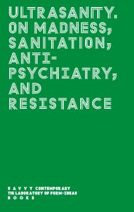 Ultrasanity - On Madness, Sanitation, Antipsychiatry, and Resistance