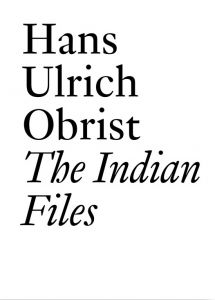 Hans Ulrich Obrist - The Indian Files