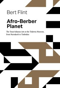 Bert Flint - Afro-Berber Planet - The Trans-Saharan arts at the Tiskiwin Museum, from Marrakech to Timbuktu