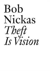Bob Nickas - Theft is Vision