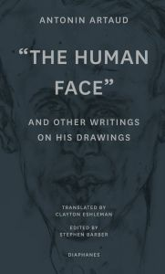"Antonin Artaud - ""The Human Face"" and Other Writings on His Drawings"