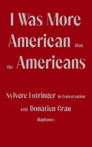 Sylvère Lotringer - I Was more American than the Americans - Sylvère Lotringer in conversation with Donatien Grau